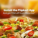 Download Flipkart App Get Pizza Hut Coupon Code – Offers 150 off on 300