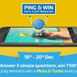 (Winners Announced ) Flipkart Ping & Win the Moto G Turbo + Rs.100 EGV Everyday